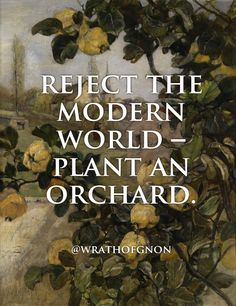 Reject the Modern World – Plant an Orchard. (painting Rudolf Ribarz, 1848)