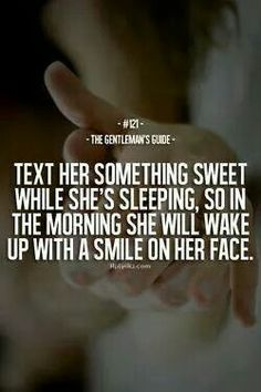 That would be REALLY hard for most people never turn off their phone and it would only wake them up.LOL – The Gentleman's Guide – Text her something sweet while she's sleeping, so in the morning she will wake up with a smile on her face. Sweet Love Quotes, Love Is Sweet, The Words, Halal Love, Quotes To Live By, Me Quotes, Qoutes, Moment Quotes, Brainy Quotes