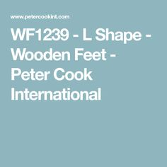 WF1239 - L Shape - Wooden Feet - Peter Cook International