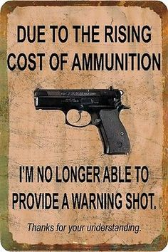 Funny Sign  Cost of Ammo - Gun - Man Cave - Garage - Humorous - Metal or Plastic