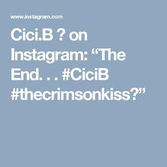 "Cici.B 💋 on Instagram: ""The End. . . #CiciB #thecrimsonkiss💋"""