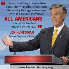 """Former Utah governor and noted Republican Jon Huntsman supports the freedom to marry and calls it a """"conservative cause."""" #gay #marriage #quotes"""