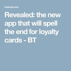 Revealed: the new app that will spell the end for loyalty cards - BT Loyalty Cards, The End, Money Tips, Spelling, App, News, Apps
