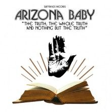 Arizona Baby - The Truth, The Whole Truth and Nothing but the Truth
