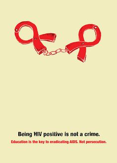 Being HIV+ is not a crime.  Education not Persecution.