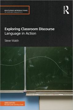 Exploring classroom discourse : language in action / Steve Walsh - London ; New York : Routledge, 2011