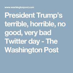 President Trump's terrible, horrible, no good, very bad Twitter day - The Washington Post