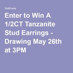 Enter to Win A 1/2CT Tanzanite Stud Earrings - Drawing May 26th at 3PM