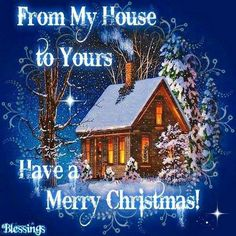 From My House To Yours Merry Christmas christmas xmas merry christmas christmas quotes christmas quote christmas comments Christmas Friends, Christmas Wishes Quotes, Merry Christmas Pictures, Christmas Blessings, Christmas Messages, Merry Christmas To All, Christmas Scenes, Merry Xmas, Christmas Time