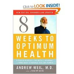 Dr. Andrew Weil's 8 weeks to optimum health....full of knowledge about health: inside and out.