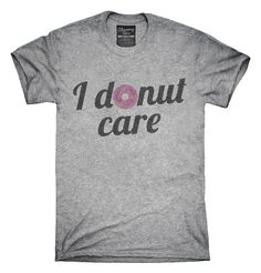 I Donut Care Funny T-Shirts, Hoodies, Tank Tops