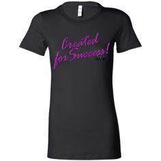 Created for success !! Ladies Favorite T-Shirt