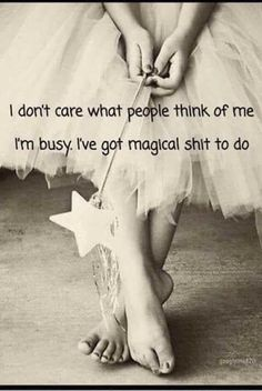 Afbeeldingsresultaat voor i don't care what people think of me, i'am busy. i've got magical shit to do Wisdom Quotes, Words Quotes, Wise Words, Quotes To Live By, Me Quotes, Motivational Quotes, Funny Quotes, Inspirational Quotes, Sayings