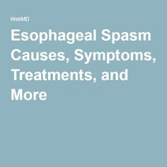 Esophageal Spasm Causes, Symptoms, Treatments, and More