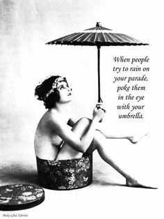 Cast the negatives out of your life...don't allow anything or anyone to rain on your parade...Celebrate Life ~ recreated by Jovita