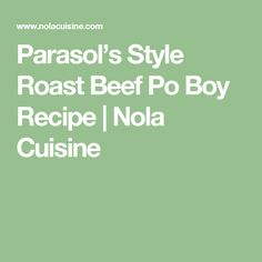 Parasol's Style Roast Beef Po Boy Recipe | Nola Cuisine
