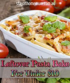 Leftover Pasta Bake For Under $10 | Stay At Home Mum