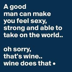 That's Wine for you guys Drink, Funny, Man, quotes, Strong, Wine, Woman