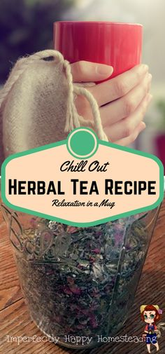 Chill Out Herbal Tea Recipe - Relaxation in a Mug.