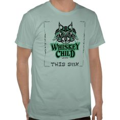 "WHISKEY CHILD - ""This Sux"" T-Shirt w/Feline Design  Order the WHISKEY CHILD ""This Sux"" Sea Foam Green T-Shirt with Feline Design, designed by Trey McGriff. You may have 9 lives when wearing this Tee! Check out the band at iTunes.com/WhiskeyChild and www.WhiskeyChild.com"