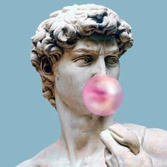 It's the David chewing bubble gum. I am chewing bubble gum right freaking now.