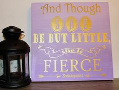 Ombre Painted And Though She Be But Little, She Is Fierce Sign by TANDTAPPAREL on Etsy