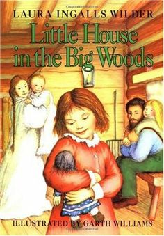 Little House in the Big Woods (Little House, #1) by Laura Ingalls Wilder. 5/5 stars