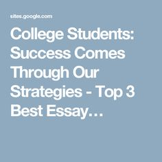 College Students: Success Comes Through Our Strategies - Top 3 Best Essay…