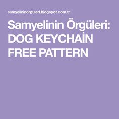 Samyelinin Örgüleri: DOG KEYCHAİN FREE PATTERN