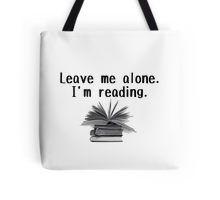 Leave me alone - I'm reading!  Tote Bag
