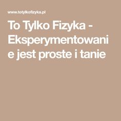 To Tylko Fizyka - Eksperymentowanie jest proste i tanie Education, Tech, Diy, Bricolage, Teaching, Training, Handyman Projects, Educational Illustrations, Do It Yourself