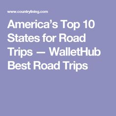 America's Top 10 States for Road Trips — WalletHub Best Road Trips