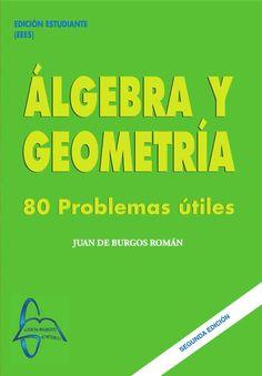 ÁLGEBRA Y GEOMETRÍA 80 Problemas Útiles Autor: Juan De Burgos Román  Editorial: García Maroto Editores Edición: 1 ISBN: 9788492976904 ISBN ebook: 9788492976881 Páginas: 215 Área: Ciencias y Salud Sección: Matemáticas