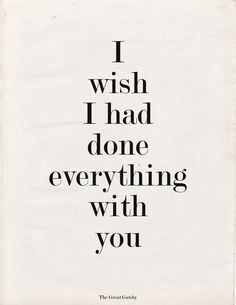 Great Gatsby <3 - I wish I had done everythong with you - scott fitzgerald