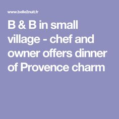 B & B in small village - chef and owner offers dinner of Provence charm
