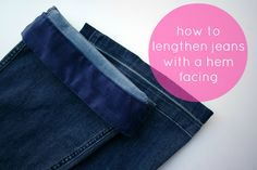 How to make jeans a little longer - with a hem facing! Tutorial