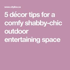 5 décor tips for a comfy shabby-chic outdoor entertaining space