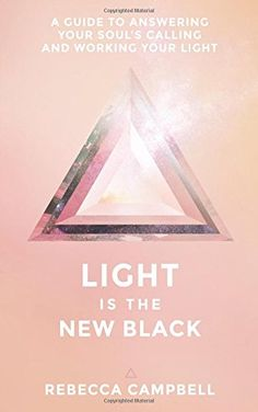 Light Is the New Black: A Guide to Answering Your Soul's Callings and Working Your Light by Rebecca Campbell http://www.amazon.com/dp/1401948502/ref=cm_sw_r_pi_dp_uwcGvb1MEQ96C