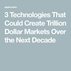 3 Technologies That Could Create Trillion Dollar Markets Over the Next Decade Retirement Financial Planning, Materials Science, The Next, Apple News, Personal Finance, Investing, Technology, Marketing, Learning