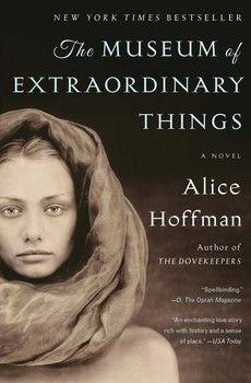 THE MUSEUM OF EXTRAORDINARY THINGS by Alice Hoffman - A spellbinding novel from the author of THE DOVEKEEPERS about an electric and impassioned love affair set against the backdrop of the Triangle Shirtwaist Factory fire... Currently off the shelf!... Spellbinding is right. This book is... Crazy good. 9/10