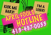 April Fools Day Assistance Hotline: 413-497-0033    This flexible number will help you with any April Fools Day prank for which you need someone to call a phone number.