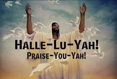 HALLE-LU-YAH (Psalm 68:4) Praise YAH, shortened of YAHUWAH