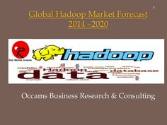 Global Hadoop Market | Hardware, Software, Services | Applications |  Forecast 2014-2020 by Occams Business Research & Consulting via slideshare