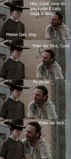 So fuckin down lmfao Walking Dead Coral Rick Grimes Lady Gaga Poker face