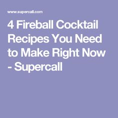 4 Fireball Cocktail Recipes You Need to Make Right Now - Supercall