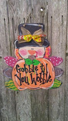 gobble til you wobble. Burlap Door Hangers, Fall Door Hangers, Fall Yard Decor, Crafts For Seniors, Senior Crafts, Fall Patterns, Wood Cutouts, Thanksgiving Decorations, Holiday Decorations