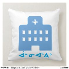 A blue hospital with the Inuit word for hospital(ᐋᓐᓂᐊᕐᕕᒃ) under it in the color blue. White Elephant Gifts, Free Sewing, Custom Pillows, Color Blue, Your Design, Create Your Own, Art Pieces, Throw Pillows, Make It Yourself