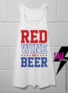 Red Wine and Beer Forth of July White Flowy Tank by DentzDenim