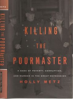 """""""Killing the Poormaster: A Saga of Poverty, Corruption, and Murder in the Great Depression"""" - On February 25, 1938, in the early days of the welfare system, the reviled poormaster Harry Barck—wielding power over who would receive public aid—died from a paper spike thrust into his heart. News coverage of the trial brought national attention to the plight of ten million unemployed living in desperate circumstances."""