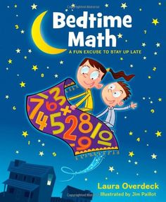 Bedtime Math: A Fun Excuse to Stay Up Late (Bedtime Math Series) by Laura Overdeck - for J